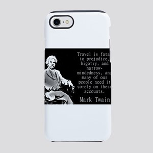 Travel Is Fatal To Prejudice - Twain iPhone 7 Toug