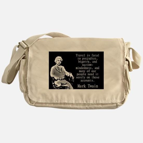Travel Is Fatal To Prejudice - Twain Messenger Bag