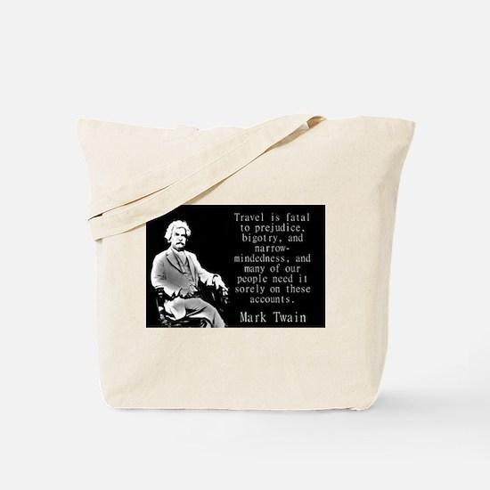 Travel Is Fatal To Prejudice - Twain Tote Bag