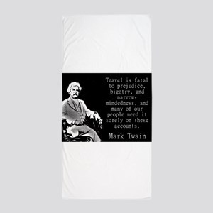 Travel Is Fatal To Prejudice - Twain Beach Towel