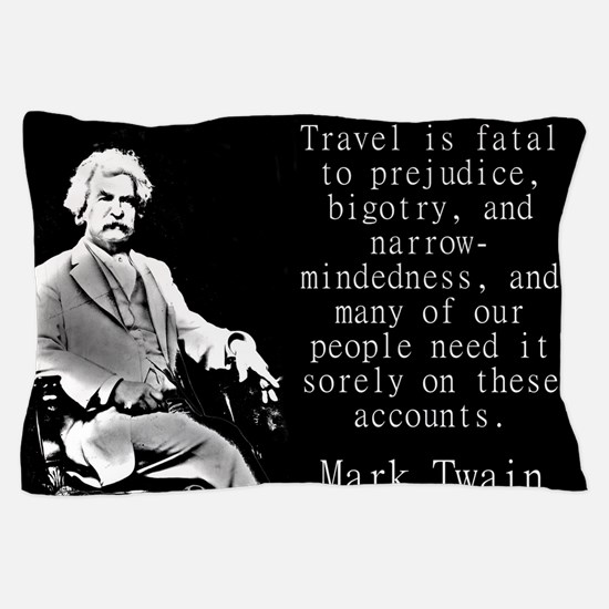 Travel Is Fatal To Prejudice - Twain Pillow Case