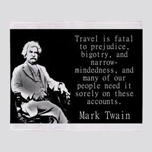 Travel Is Fatal To Prejudice - Twain Throw Blanket
