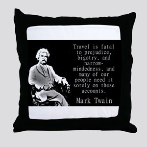 Travel Is Fatal To Prejudice - Twain Throw Pillow