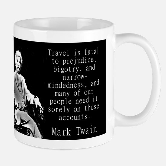 Travel Is Fatal To Prejudice - Twain Mugs