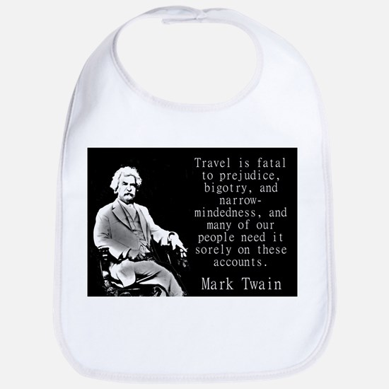 Travel Is Fatal To Prejudice - Twain Baby Bib