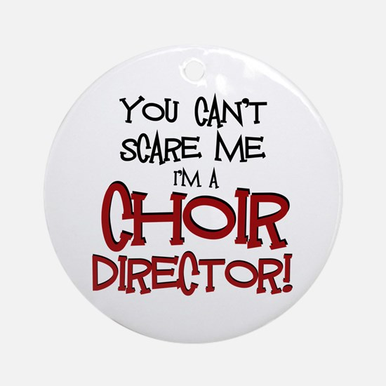 You Cant Scare Me...Choir... Ornament (Round)