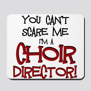 You Cant Scare Me...Choir... Mousepad