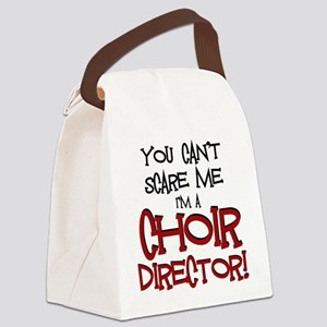 You Cant Scare Me...Choir... Canvas Lunch Bag