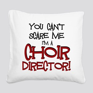 You Cant Scare Me...Choir... Square Canvas Pillow