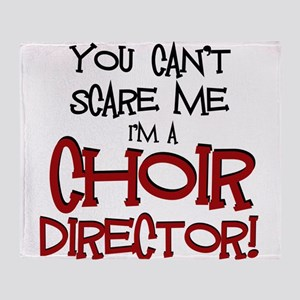 You Cant Scare Me...Choir... Throw Blanket