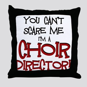 You Cant Scare Me...Choir... Throw Pillow