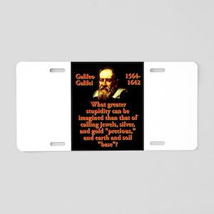 What Greater Stupidity - Galileo Aluminum License