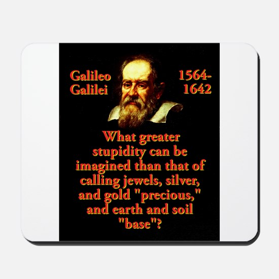 What Greater Stupidity - Galileo Mousepad