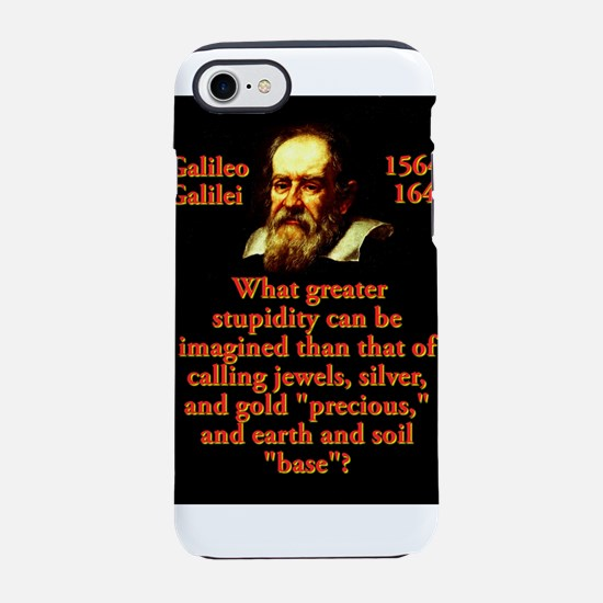 What Greater Stupidity - Galileo iPhone 7 Tough Ca