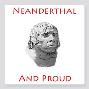 "Neanderthal and Proud Square Car Magnet 3"" x 3"""