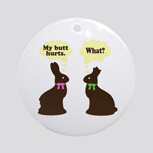 My butt hurts Chocolate bunnies Ornament (Round)