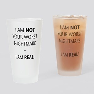 I am not your worst nightmare – I am real! Drinkin