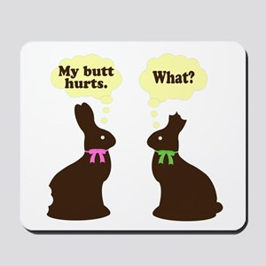 My butt hurts Chocolate bunnies Mousepad
