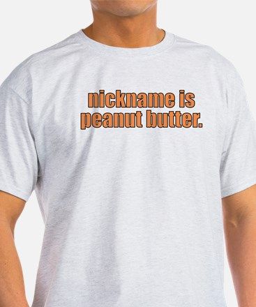 Your nickname is peanut butter T-Shirt
