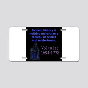 Indeed History Is Nothing More - Voltaire Aluminum