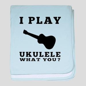 I Play Ukulele baby blanket