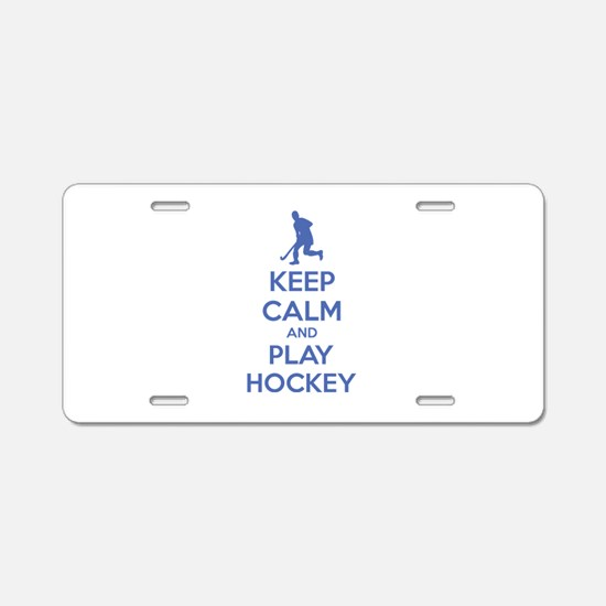Keep calm and play hockey Aluminum License Plate