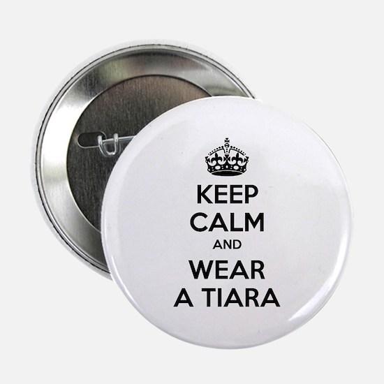 """Keep calm and wear a tiara 2.25"""" Button"""