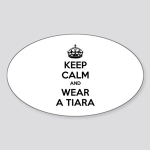 Keep calm and wear a tiara Sticker (Oval)