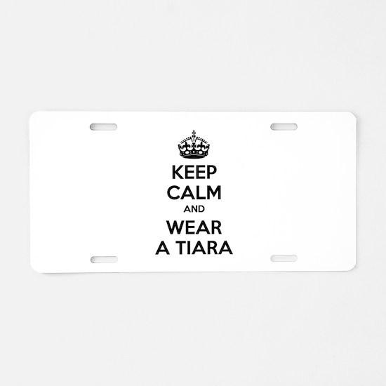 Keep calm and wear a tiara Aluminum License Plate