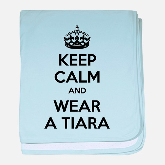 Keep calm and wear a tiara baby blanket
