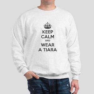 Keep calm and wear a tiara Sweatshirt