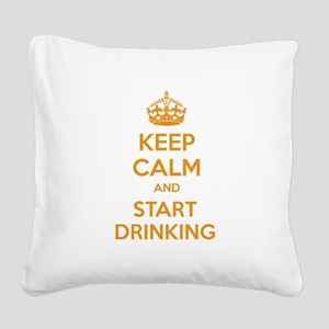 Keep calm and start drinking Square Canvas Pillow