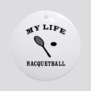 My Life Recquetball Ornament (Round)