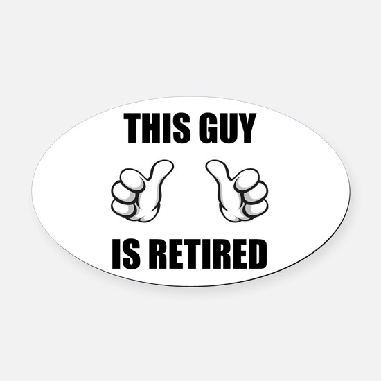 This Guy Is Retired Oval Car Magnet