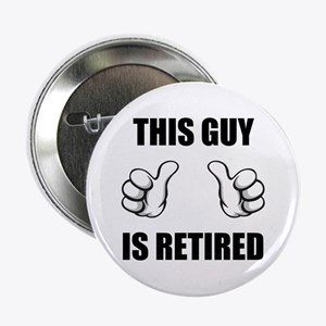 "This Guy Is Retired 2.25"" Button"