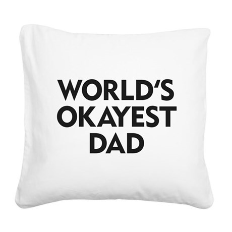 World's Okayest Dad Square Canvas Pillow