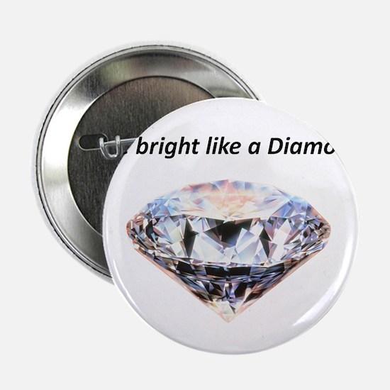"Shine bright like a diamond 2.25"" Button"
