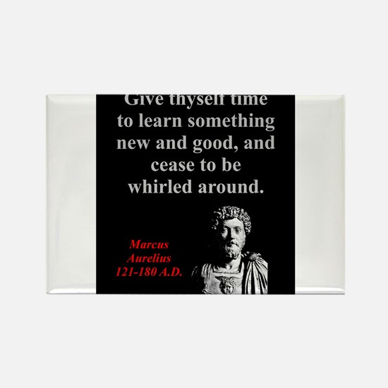 Give Thyself Time To Learn - Marcus Aurelius Magne
