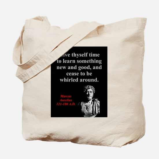 Give Thyself Time To Learn - Marcus Aurelius Tote