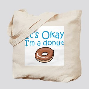 It's Okay, I'm a Donut Tote Bag