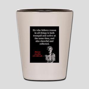 He Who Follows Reason - Marcus Aurelius Shot Glass