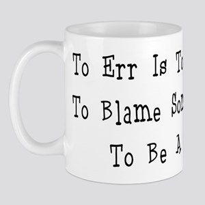 TO ERR IS TO BE HUMAN.... Mug