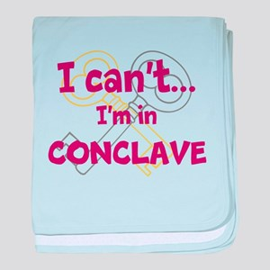 I cant...Im in Conclave baby blanket