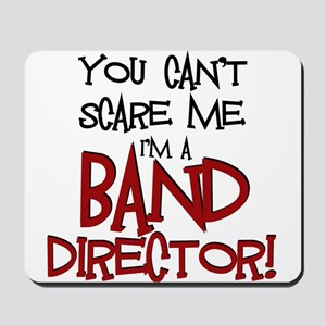 You Cant Scare Me...Band Mousepad