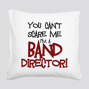 You Cant Scare Me...Band Square Canvas Pillow