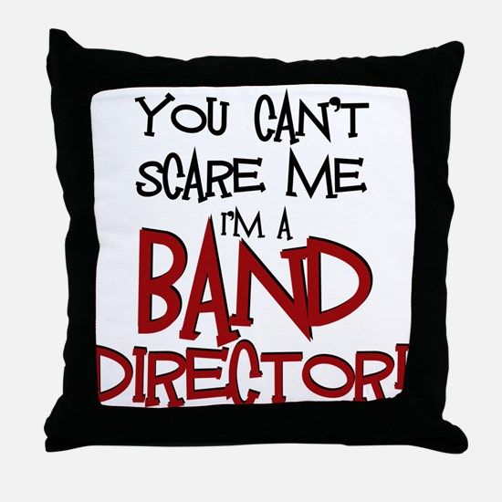 You Cant Scare Me...Band Throw Pillow