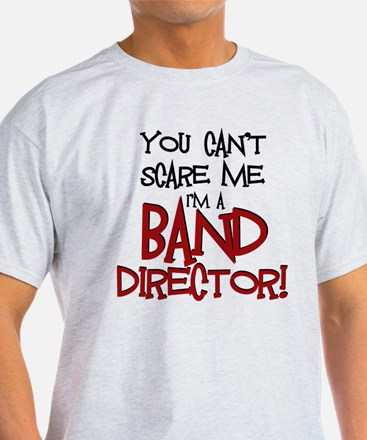 You Cant Scare Me...Band T-Shirt