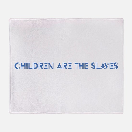Children Are The Slaves Throw Blanket