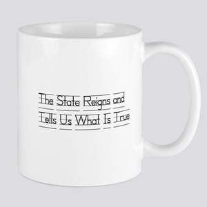 The State Reigns and Tells Us What Is True Mug