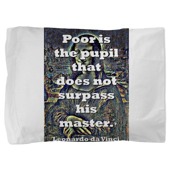Poor Is The Pupil - da Vinci Pillow Sham